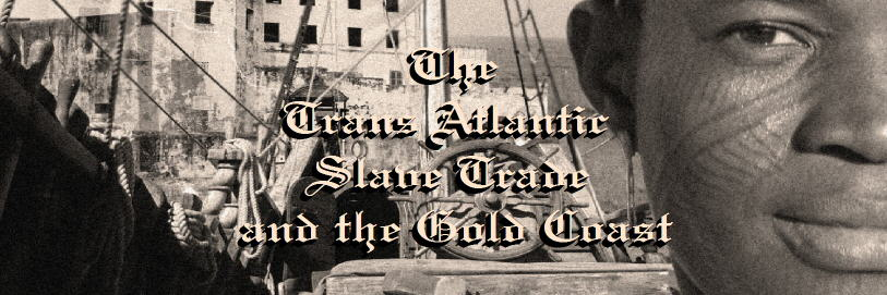 Slave Trade, Trans Atlantic, Gold Coast, Cape Coast, ghana, West Africa, Forts and Castles,
